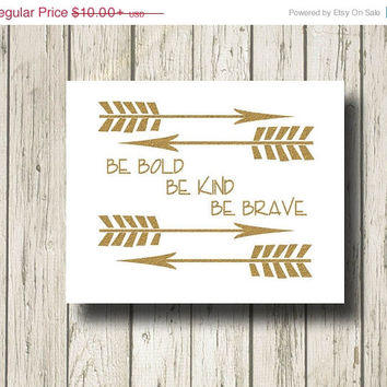 ON SALE Arrows Be Bold Be Kind Be Brave Typography Print Golden Gold Quotes and Signs Digital Art Print Wall Art Home Decor G017
