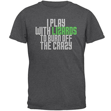 Play With Lizards Burn Crazy Mens T Shirt