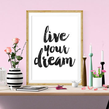 Motivational Print, Live Your Dream, Printable Wall Art, Inspirational, Typography Print, Home wall Art, Instant Download, Digital Print