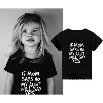 If Mom Says No My Aunt Will Say Yes Letter Print Kids T-shirt Boys Girls Cotton Casual Funny Shirt for Children Toddler Top Tee