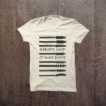 IGO - 026 Nobody said It was easy trendy Tshirt Mascara tshirt Cotton Blend Fashion T-Shirt