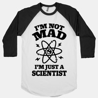 I'm Not Mad I'm Just A Scientist