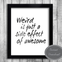 Typography Quote Printable Poster, Black and White Wall Art 'weird is just a side effect of awesome' home decor, office quotes