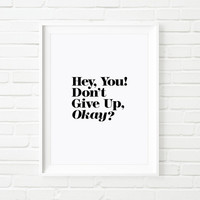 "Digital Print Art Poster ""Hey You Dont Giver Up"" Typography Wall Decor Home Decor Giclee Screenprint Letterpress Style Wall Hanging"