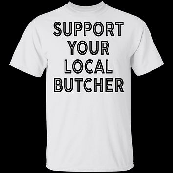 Support Your Local Butcher T-Shirt