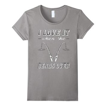I love it when she bends over fishing shirt | Funny gift