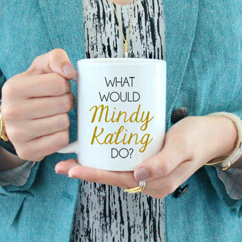 What Would Mindy Kaling Do / black and gold coffee mug - quote - inspirational mug - ceramic - gift - feminist - comedian - girlboss - funny