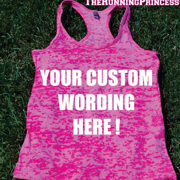 Custom Text. Custom wording . Custom Design Burnout Tank top.Womens crossfit tank.Running tank top. Bootcamp tank.Sexy Gym Clothing