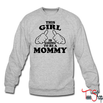 This Girl is Going to be a Mommy crewneck sweatshirt