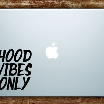 Hood Vibes Only Laptop Apple Macbook Quote Wall Decal Sticker Art Vinyl Beautiful Inspirational Motivational Funny Cute Good Vibes