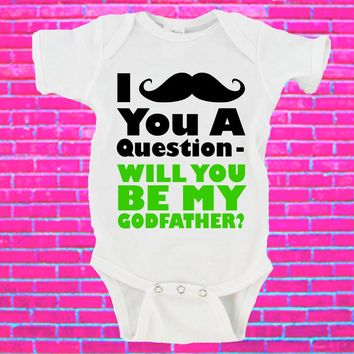 I Mustache You A Question Will You Be My Godfather? Gerber Onesuit ®