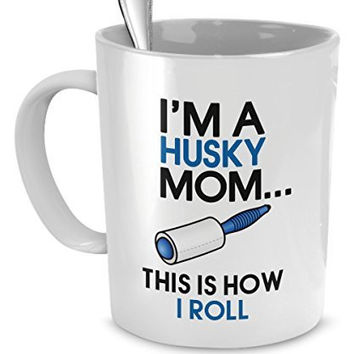 Husky Coffee Mug - I'm a Husky Mom - This is How I Roll - Husky Mug - Husky Mom