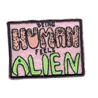 HOME :: Pins & Patches :: PATCHES :: Being Human Feels Alien