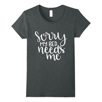 Sorry My Bed Needs Me Funny Sleep Shirt Nap Lover Gifts