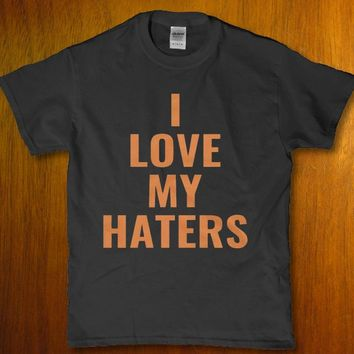 I love my haters funny hilarious unisex adult t-shirt