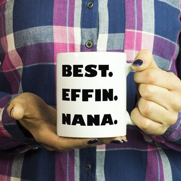 BEST EFFIN NANA * Perfect Funny Gift for Grandmother * White Coffee Mug 11oz.