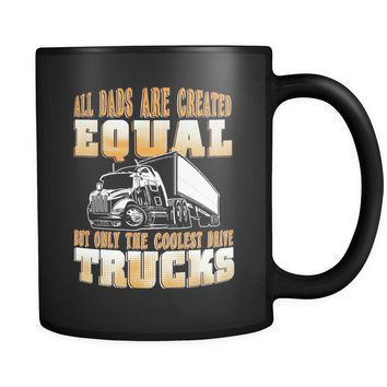 Funny Trucker Mug All Dads Are Created Equal 11oz Black Coffee Mugs