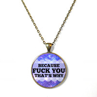 MATURE Blue and Purple Galaxy because f*ck you that's why Bubblegum Pastel Goth Necklace - Funny Pastel Goth Soft Grunge Nu Goth Pendant