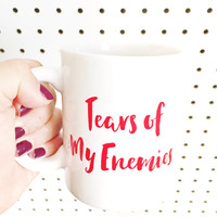 Tears of My Enemies Mug // Coffee Mug - Makeup Holder - Drinking Mug - Funny Mug - Tea Mug - Large Mug - Gangster - Gag Gift
