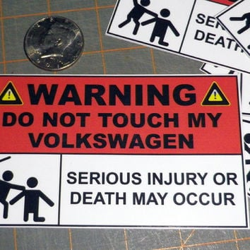 "Warning Do Not Touch My Volkswagen, Serious Injury Or Death May Occur Decal/Sticker 2"" X 3.25"" or 3 ""x 5"""