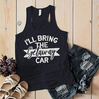 Women's Matching Party Tank Bachelorette Party TShirt Best Friends Bring The Getaway Car Top