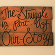 """Custom Quote Sign """"The struggle is part of our story"""""""