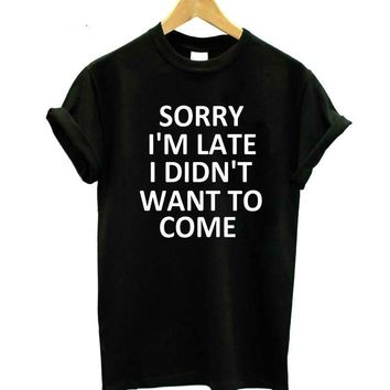 """""""Sorry I'm Late I Didn't Want To Come"""" Print Tee"""