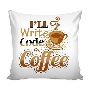 Funny Coder Programmer Graphic Pillow Cover I'll Write Code For Coffee