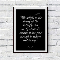 Inspirational Print, Maya Angelou Quote Poster, We delight in the beauty of the butterfly, Motivational Art, Progress, Instant Download