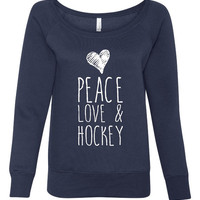 Peace Love And Hockey Great Ladies Fashion Bella brand Wideneck Sweatshirt Hockey Fan Sweatshirt for Ladies 7501