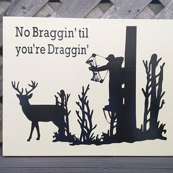 No Braggin Til You're Draggin - Wood and Vinyl Sign - Framed Sign - Hunting Sign - Gifts For Him - Deer - Bow and Arrow - Hunting