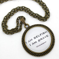 Divergent 'I Am Selfish. I Am Brave.' Quote Necklace, Tris Necklace