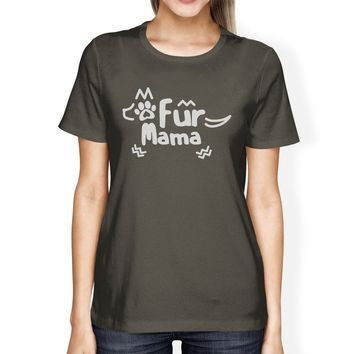 Fur Mama Womens Dark Grey Funny Graphic Cotton Tee For Dog Owners