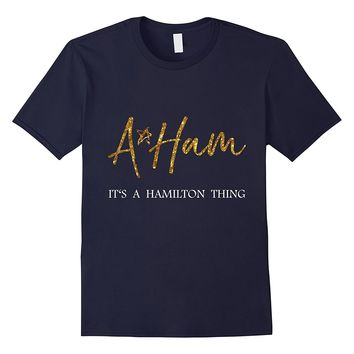 Alexander Hamilton Shirt - It's a Hamilton Thing - Fan Shirt
