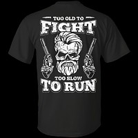 Too Old To Fight Too Slow To Run