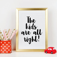 NURSERY WALL ART,The Kids Are All Right,Inspirational print,Nursery Quote,Kids Room Decor,Child Wall Art,Typography Print,Inspirational Art