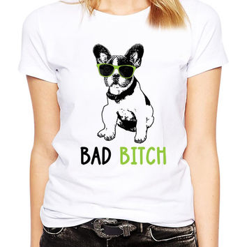 French Bulldog Shirt - Bad Bitch - Frenchie Shirt - French Bulldog Tshirt - Sunglasses - Black Frenchie Dog Shirt- French Bull Dog Tee