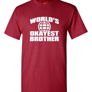 World's Okayest Brother Shirt Gift For Brother Mens Son Great Brother Sibling Love Great Gift Idea Funny Shirt Trendy Modern B-460