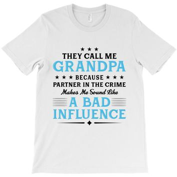 They Call Me Grandpa Because Partner in the Crime Makes Me Sound Like T-Shirt