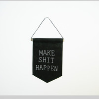 Make Shit Happen, embroidered mini banner, gift for him, banner quote, Get Shit Done, black and white, funny gift