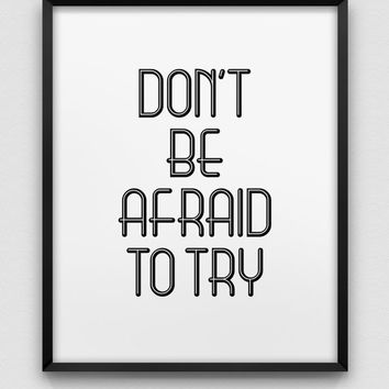 don't be afraid to try print // motivational print // black and white home decor print // wall art // typographic print