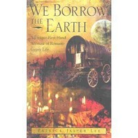 We Borrow the Earth : An Intimate Portrait of the Gypsy Shamanic Tradition and Culture