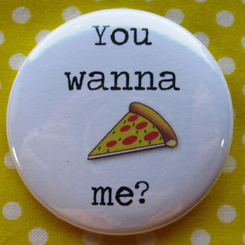 You wanna 'pizza' me - 2.25 inch pinback button badge