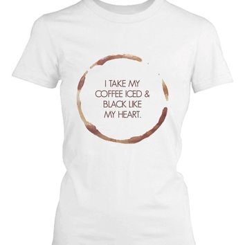 I Take My Coffee Iced and Black Like My Heart Cute Women's T Shirt Funny Tee