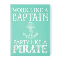 Work Like a Captain Party Like a Pirate Wall Canvas | Icing