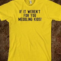 Awesome Scooby-Doo-Inspired 'if it weren't for you meddling kids!' T-Shirt