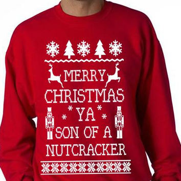 UNISEX, MORE COLORS, Tacky Sweater, Merry Christmas Ya Son of a Nutcracker, Christmas Sweater, Funny Christmas Tee, Ugly Christmas Shirt