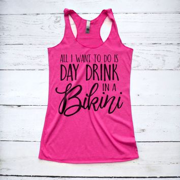 All I Want To Do Is Day Drink In A Bikini Tank Top