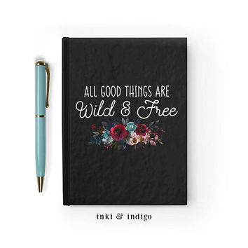 Writing Journal, Personalized Notebook, custom hardcover journal, black floral, Blank or Lined paper - All Good Things Are Wild And Free