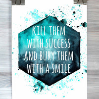 Kill Them With Success And Bury Them With A Smile Poster Watercolor Inspirational Quote Typography Print Dorm Wall Art Home Decor